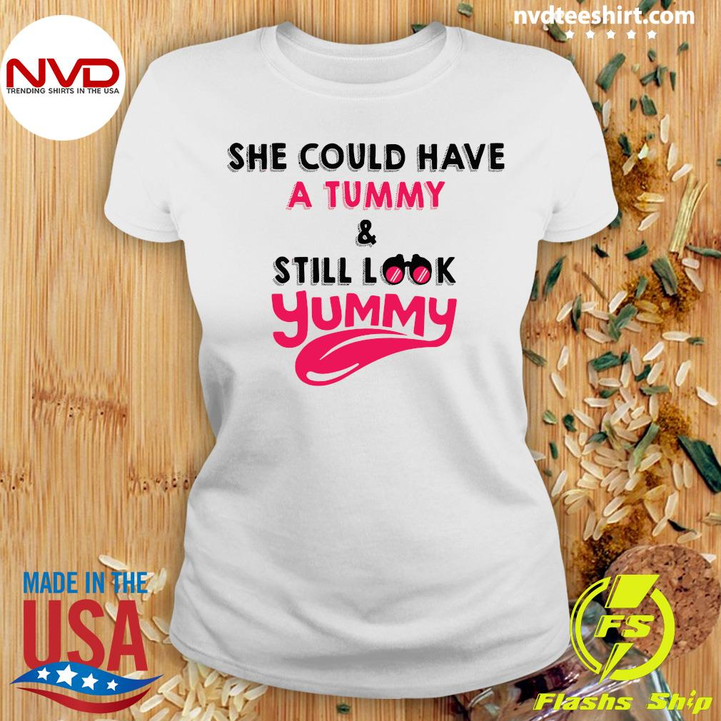 Official She Could Have A Tummy And Still Look Yummy Shirt Ladies tee