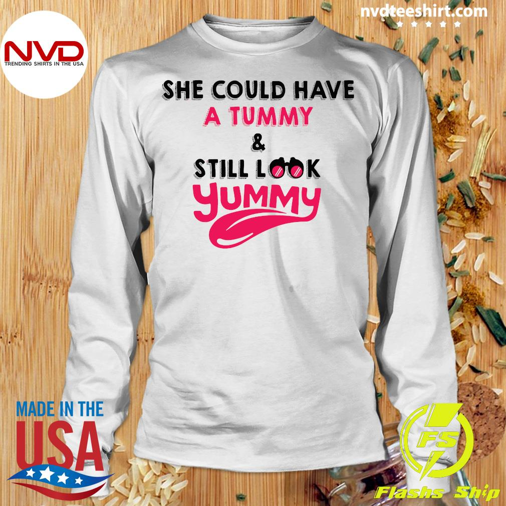 Official She Could Have A Tummy And Still Look Yummy Shirt Longsleeve