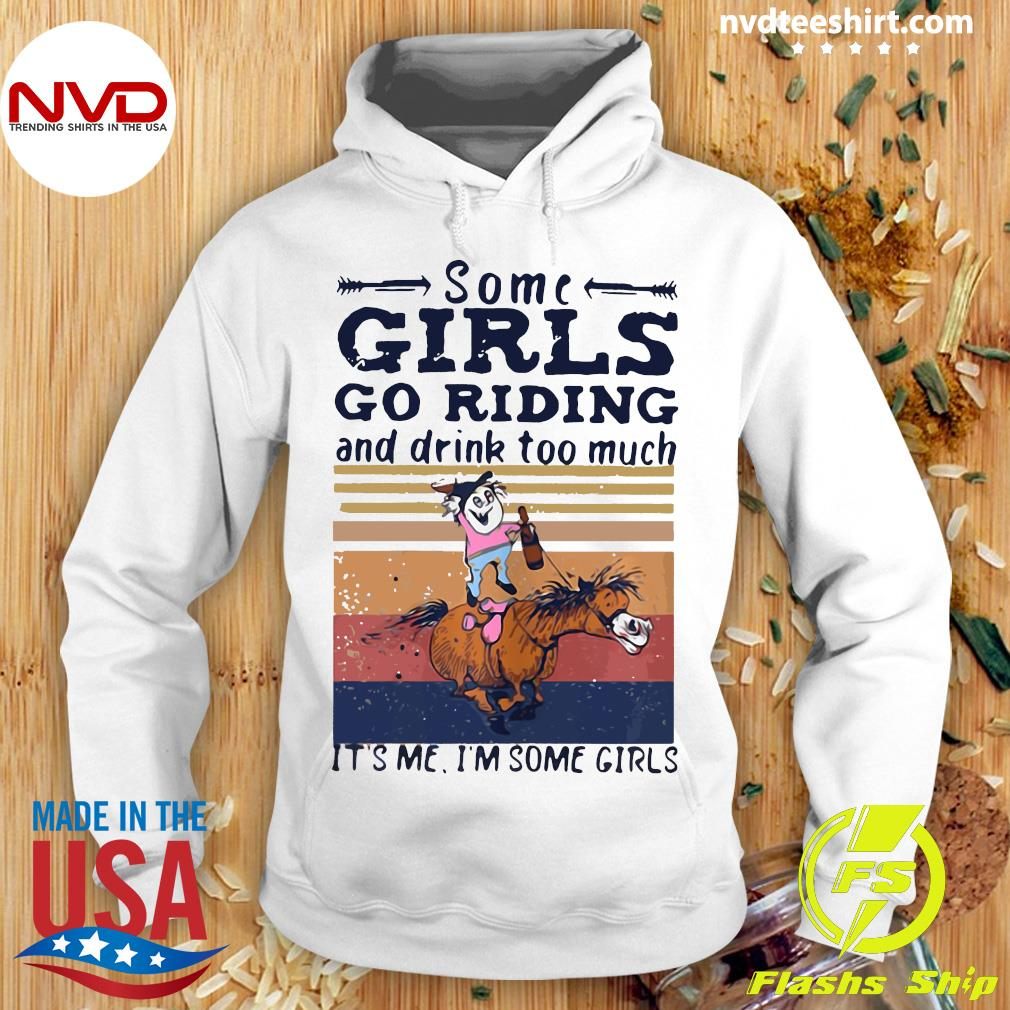 Official Some Girl Go Riding Drink Too Much It's Me I'm Some Girls Vintage Shirt Hoodie