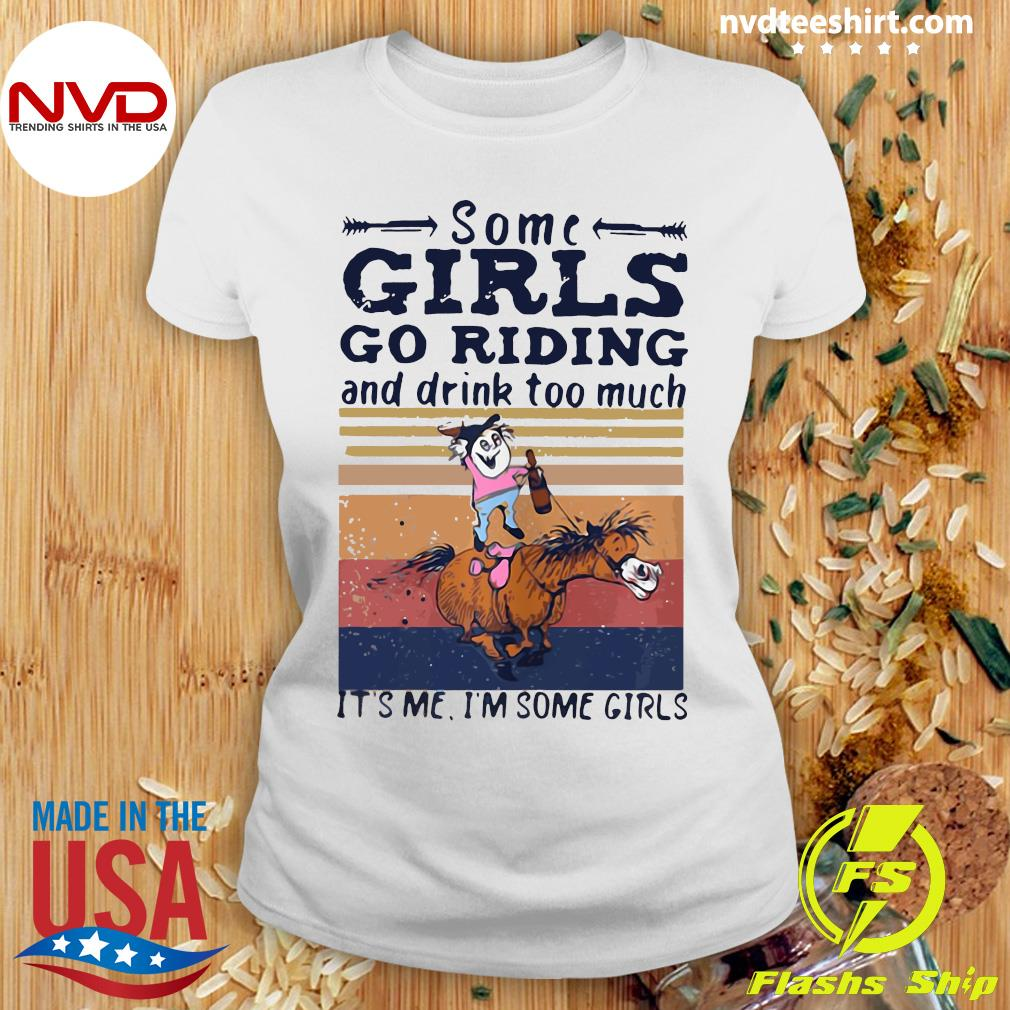 Official Some Girl Go Riding Drink Too Much It's Me I'm Some Girls Vintage Shirt Ladies tee