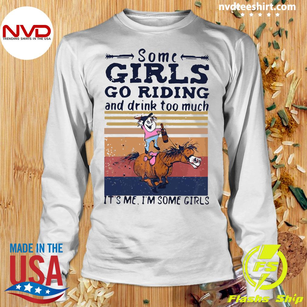 Official Some Girl Go Riding Drink Too Much It's Me I'm Some Girls Vintage Shirt Longsleeve