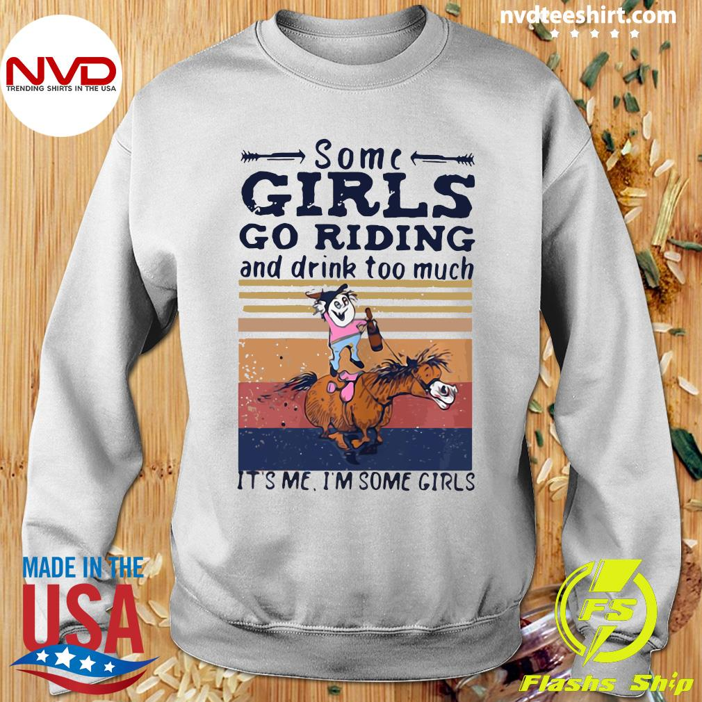 Official Some Girl Go Riding Drink Too Much It's Me I'm Some Girls Vintage Shirt Sweater