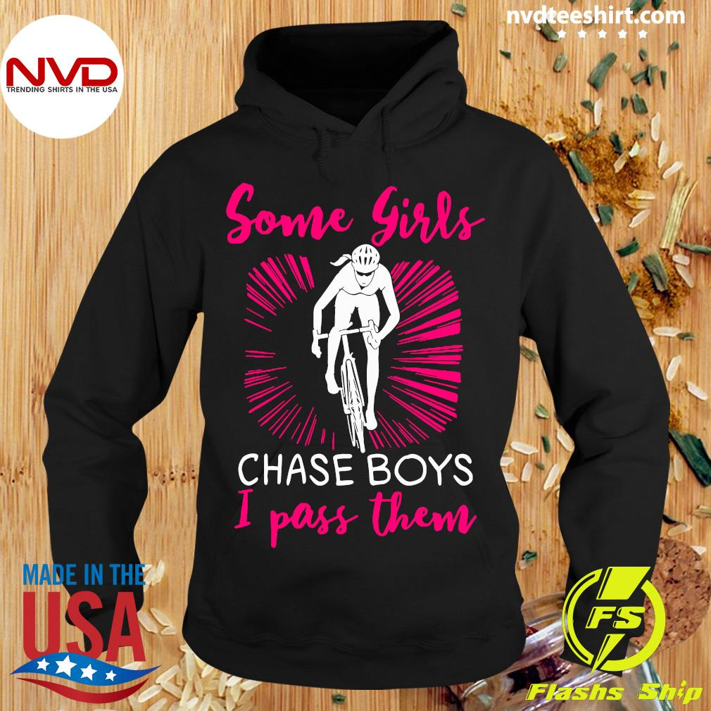 Official Some Girls Chase Boys I Pass Them Shirt Hoodie