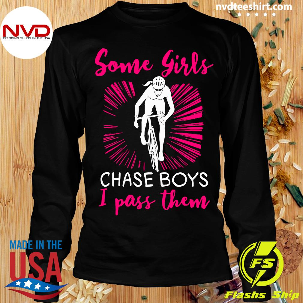 Official Some Girls Chase Boys I Pass Them Shirt Longsleeve