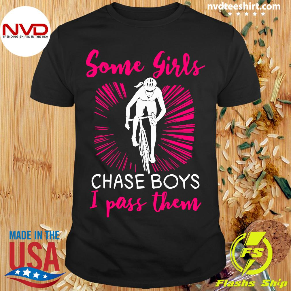 Official Some Girls Chase Boys I Pass Them Shirt