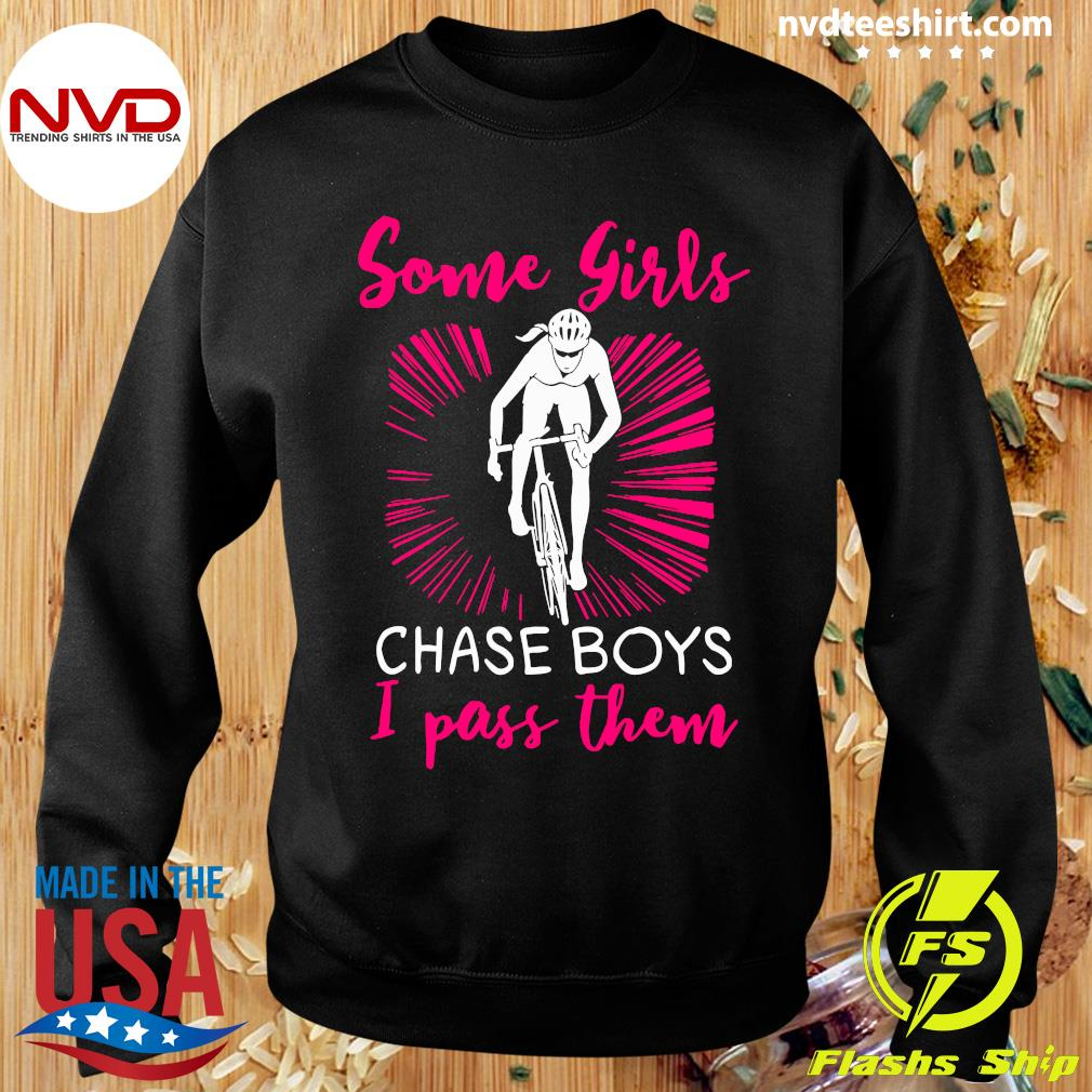 Official Some Girls Chase Boys I Pass Them Shirt Sweater