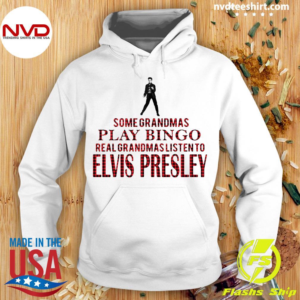 Official Some Grandmas Play Bingo Real Grandmas Listen To Elvis Presley Shirt Hoodie
