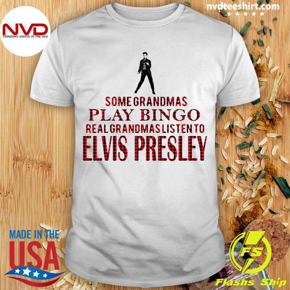 Official Some Grandmas Play Bingo Real Grandmas Listen To Elvis Presley Shirt