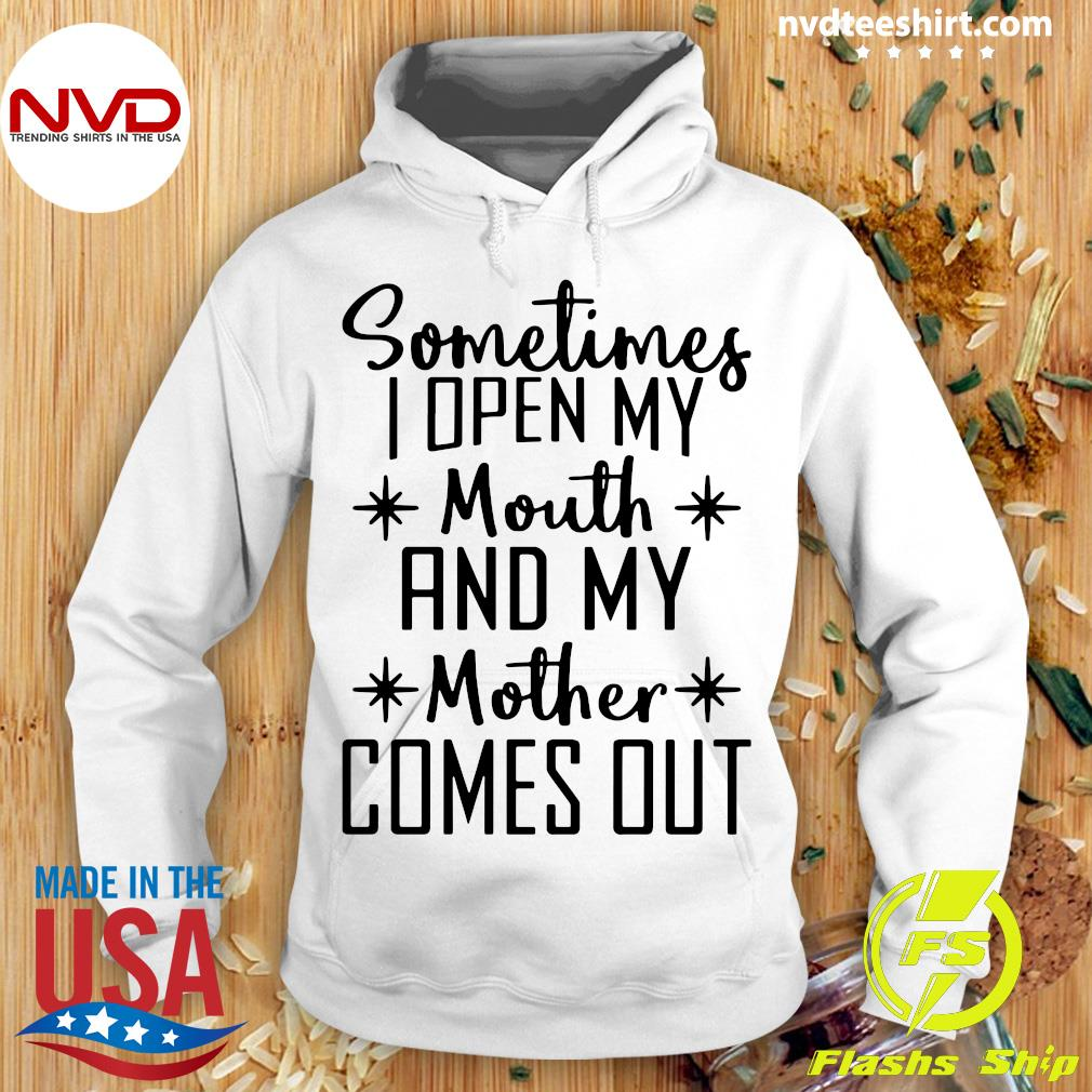 Official Sometimes I Open My Mouth And My Mother Comes Out Shirt Hoodie