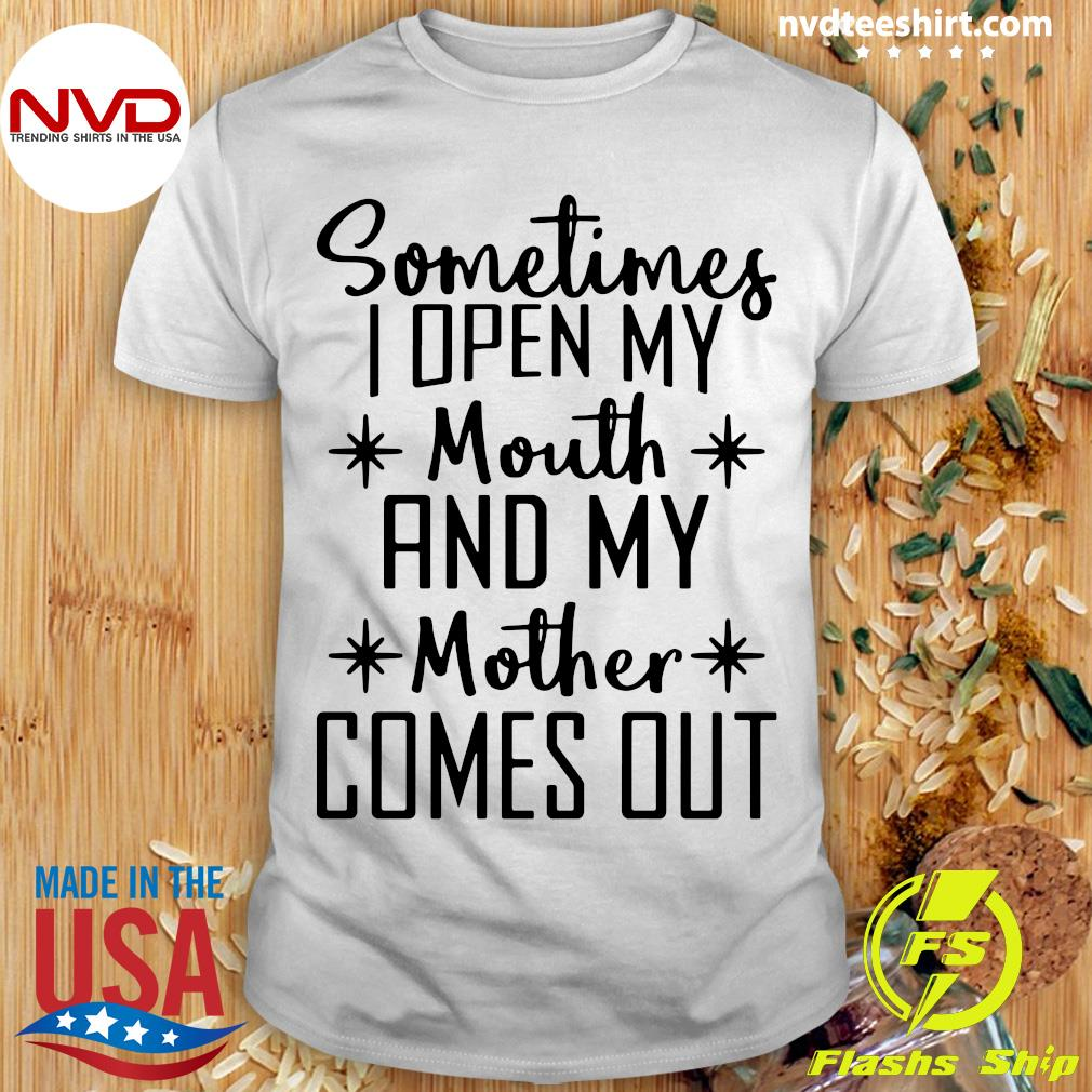 Official Sometimes I Open My Mouth And My Mother Comes Out Shirt