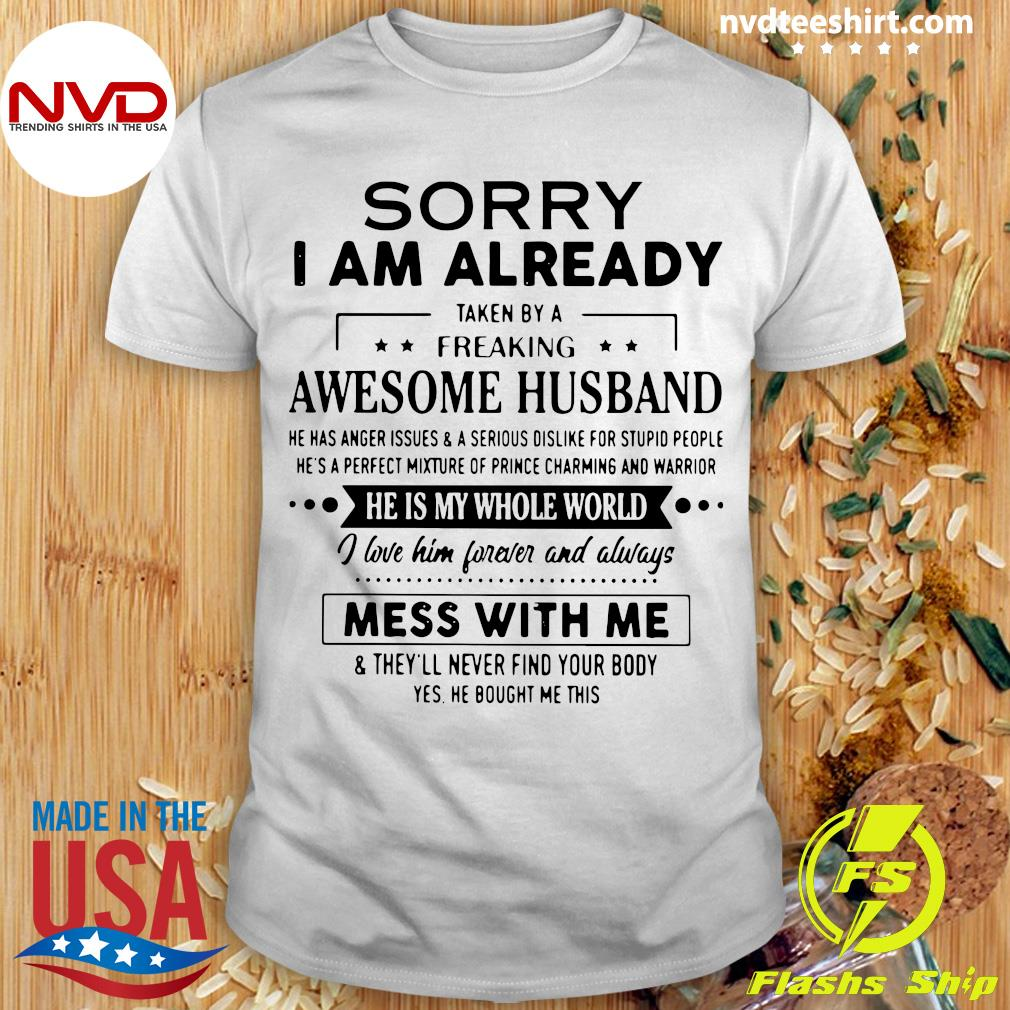 Official Sorry I Am Already Taken By Freaking Awesome Husband Mess With Me Shirt