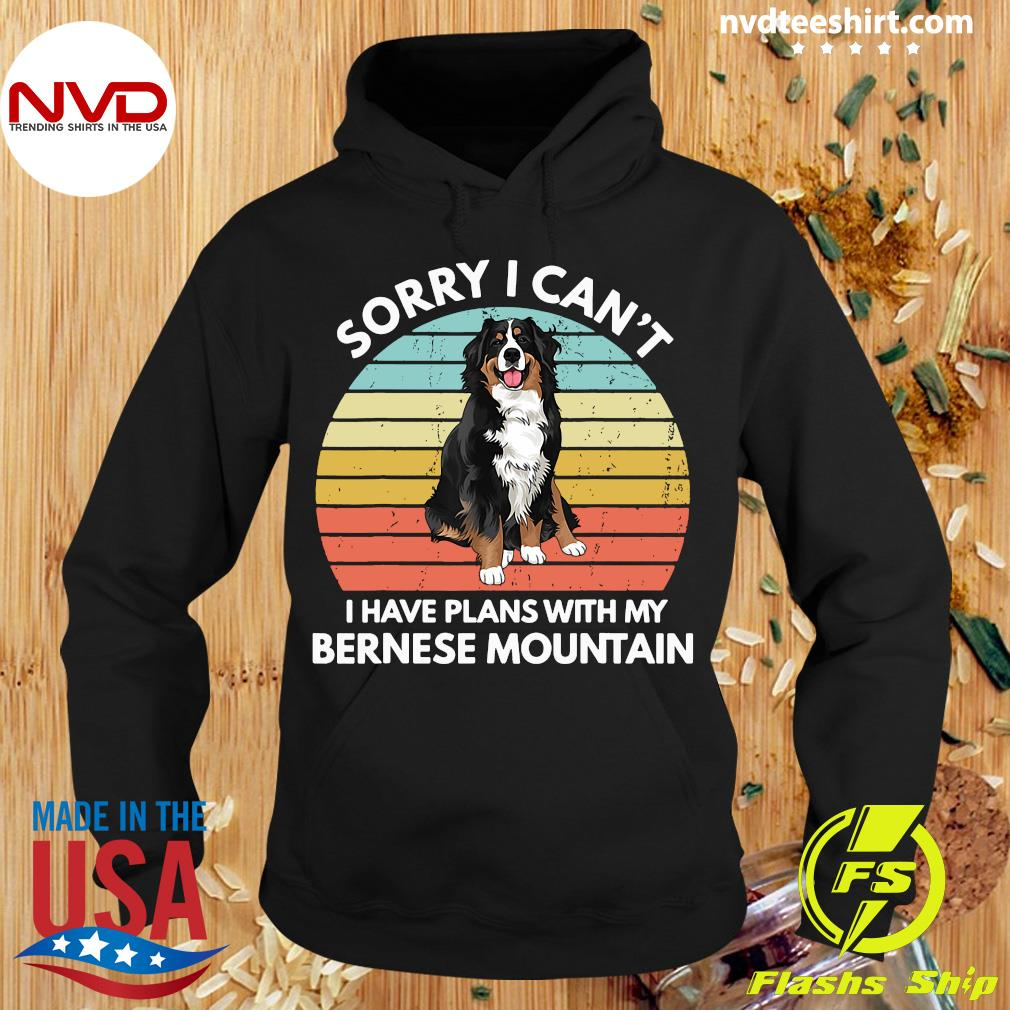 Official Sorry I Can't I Have Plans With My Bernese Mountain Vintage Retro Shirt Hoodie