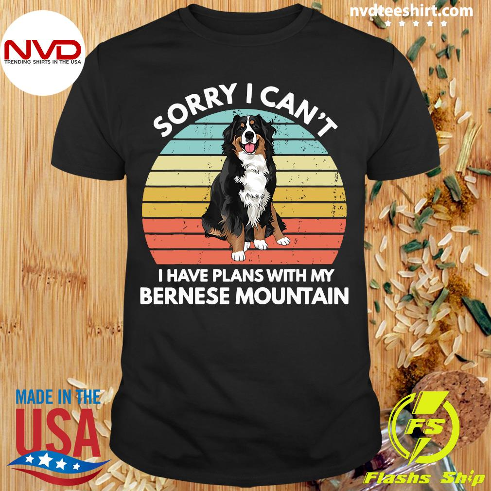 Official Sorry I Can't I Have Plans With My Bernese Mountain Vintage Retro Shirt