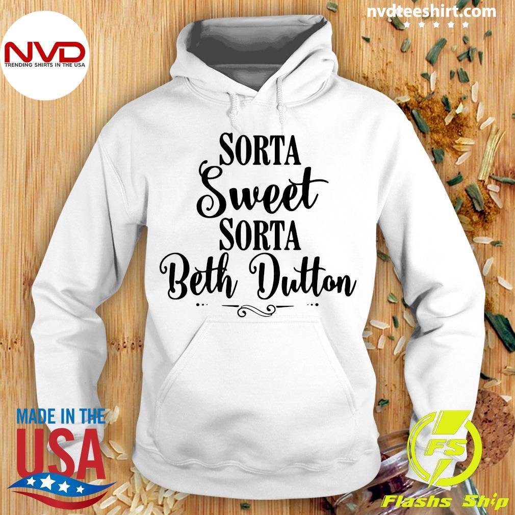 Official Sorta Sweet Sorta Beth Dutton Tee Shirt Hoodie