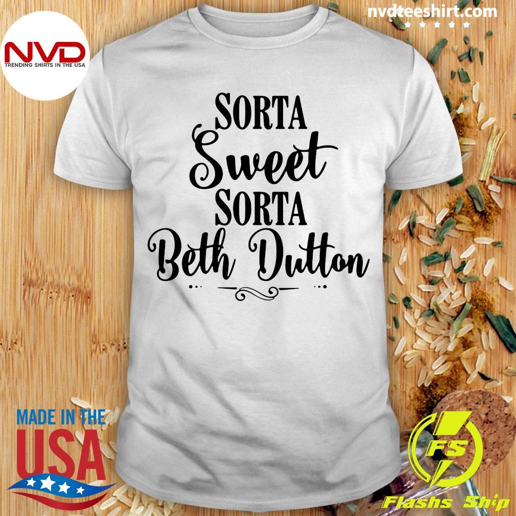 Official Sorta Sweet Sorta Beth Dutton Tee Shirt