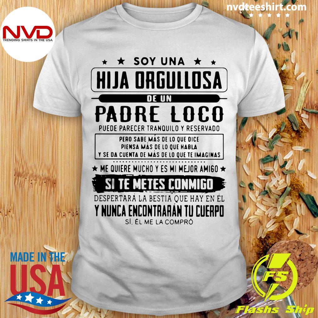 Official Soy Una Hija Orgullosa De Un Padre Loco Si Te Metes Conmigo Shirt