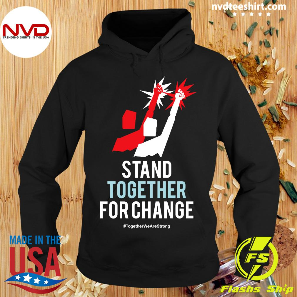 Official Stand Together For Change Together We Are Strong SHirt Hoodie