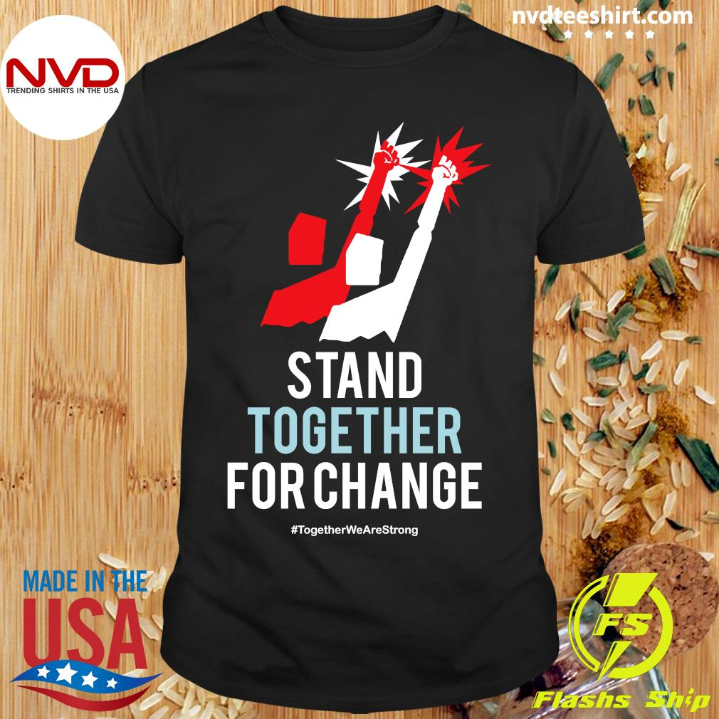 Official Stand Together For Change Together We Are Strong SHirt