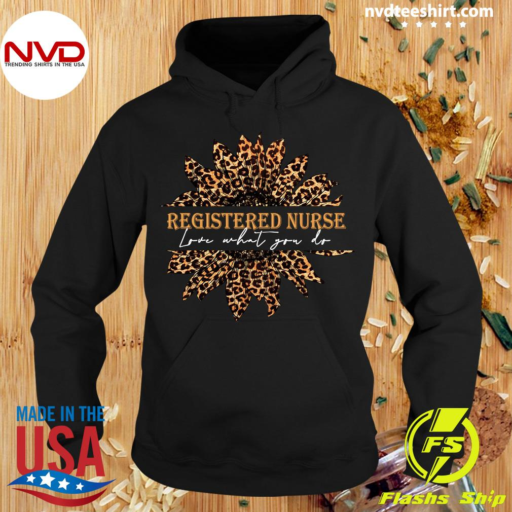 Official Sunflower Leopard Love What You Do Registered Nurse Shirt Hoodie