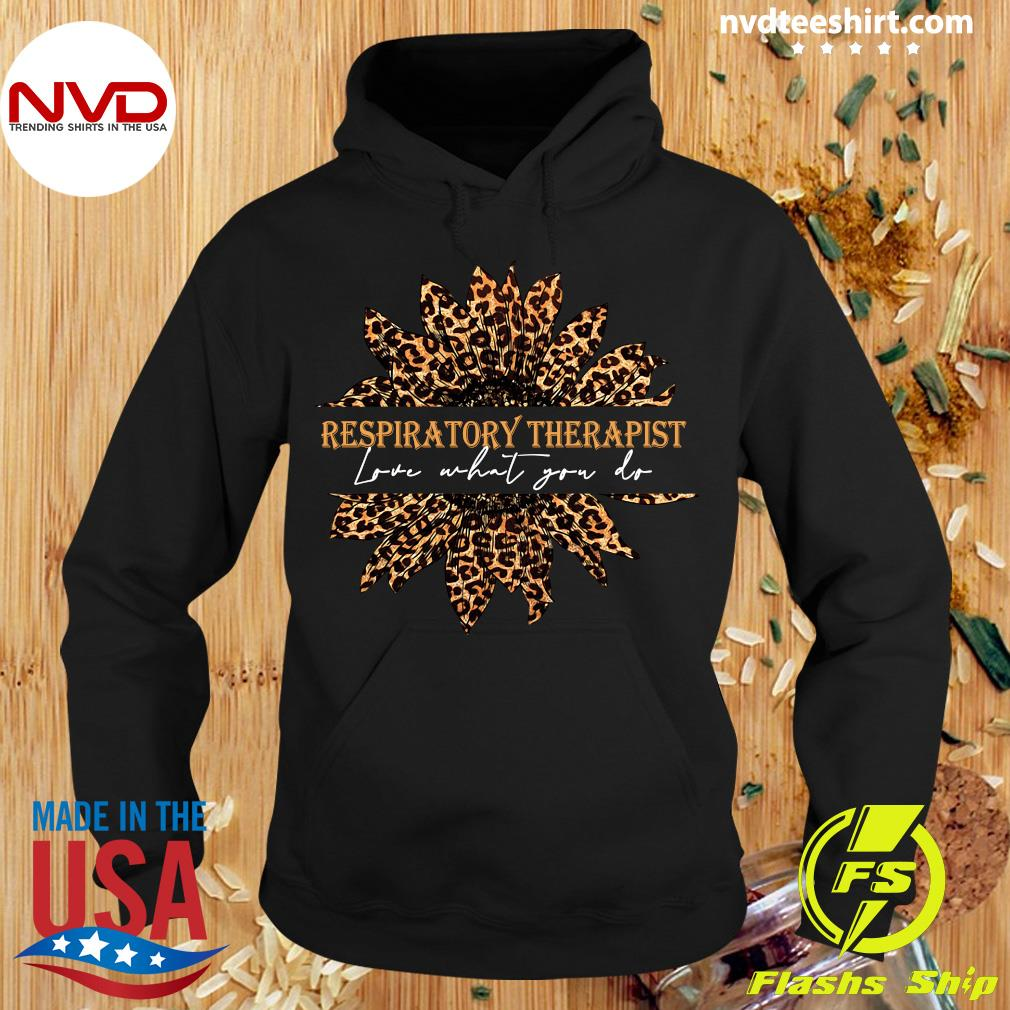 Official Sunflower Leopard Love What You Do Respiratory Therapist Shirt Hoodie