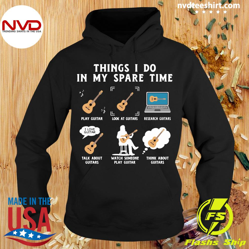 Official Things I Do In My Spare Time Play Guitar Look At Guitars Research Guitars Shirt Hoodie