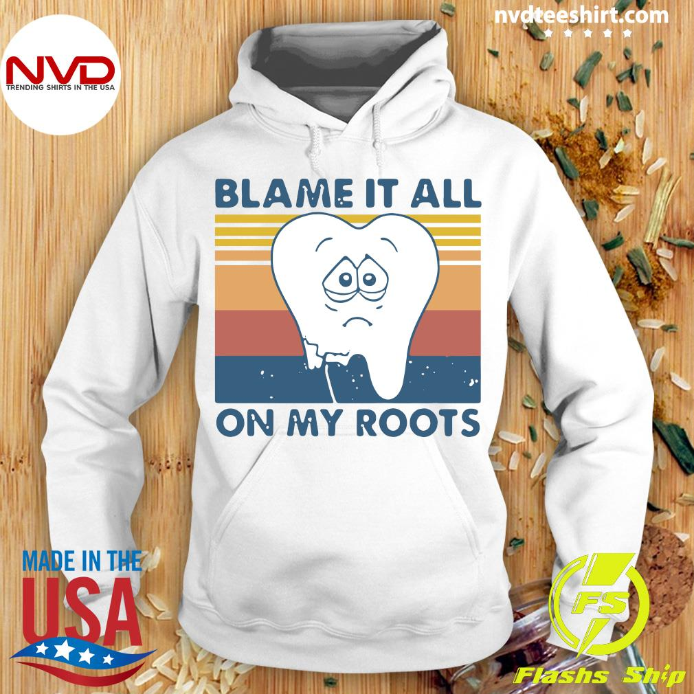 Official Tooth Blame It All On My Roots Vintage Retro Shirt Hoodie
