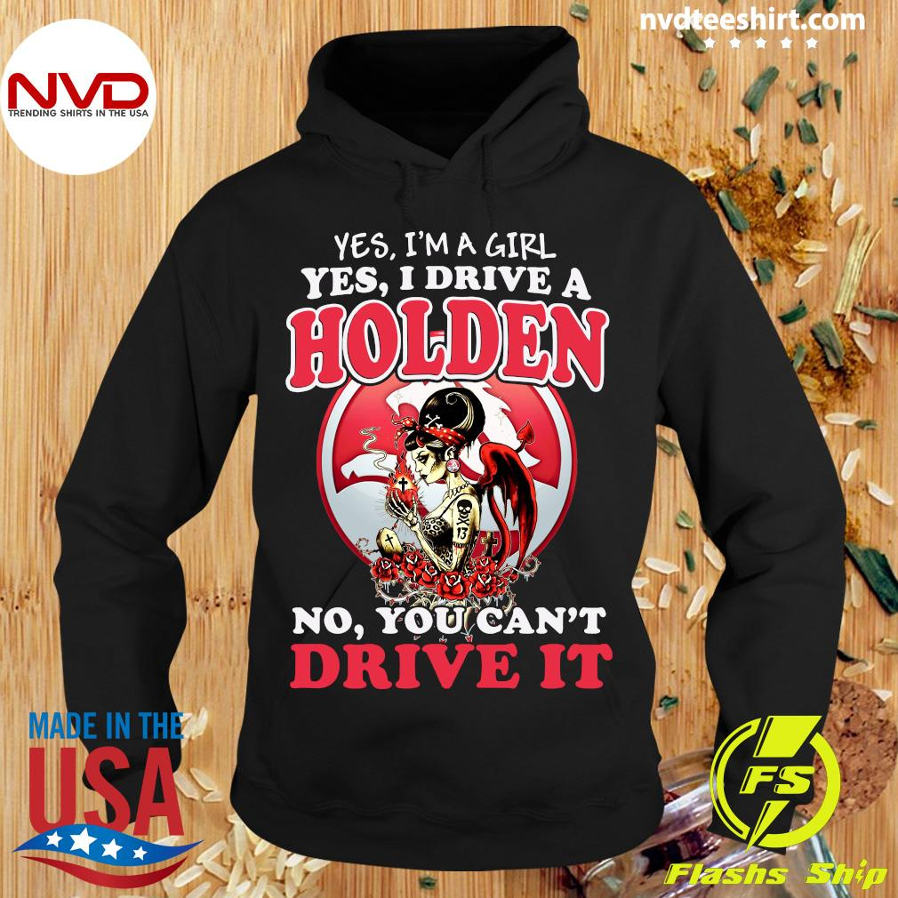Official Yes I'm Girl Yes I Drive A Holden No You Can't Drive It Shirt Hoodie