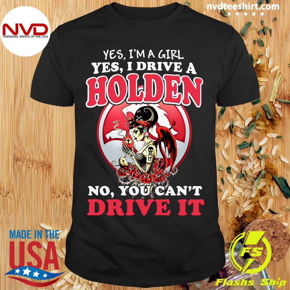 Official Yes I'm Girl Yes I Drive A Holden No You Can't Drive It Shirt