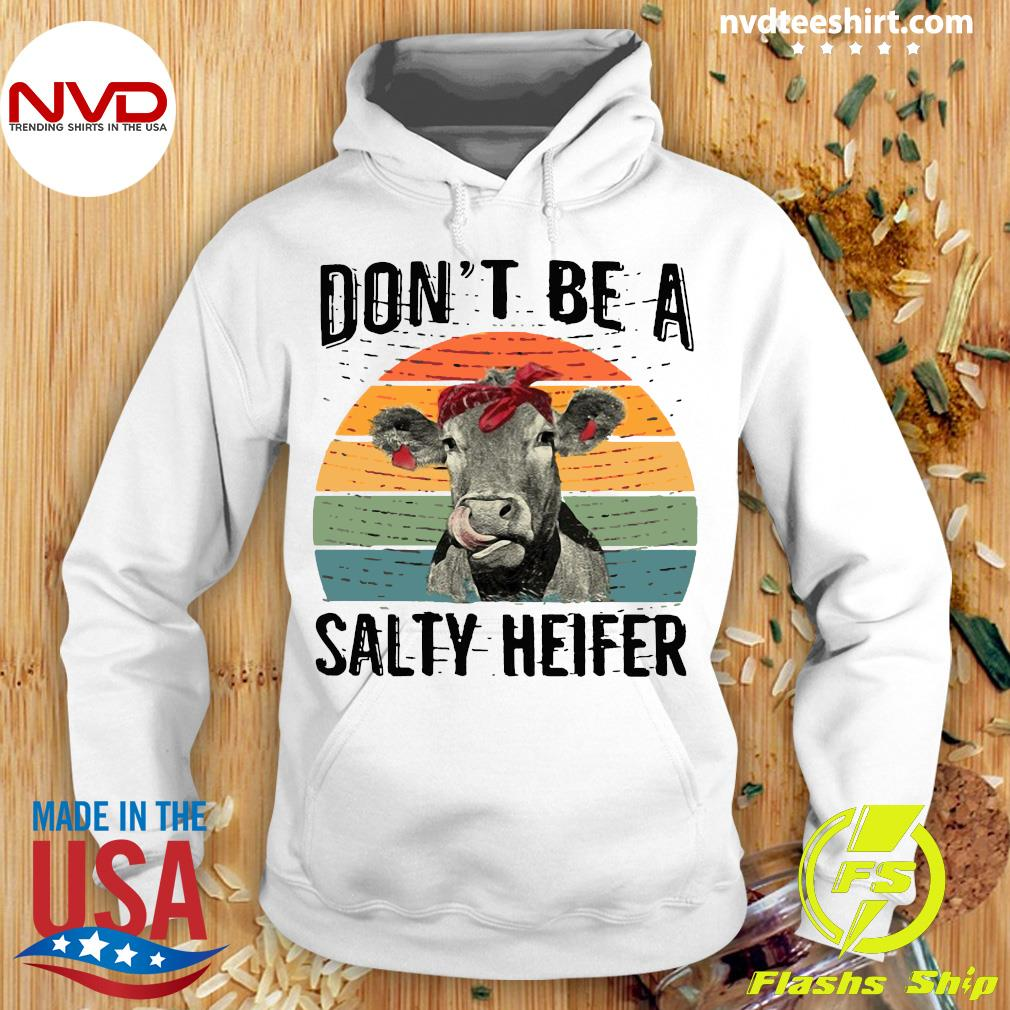 Don't Be A Salty Heifer Funny Shirt Hoodie