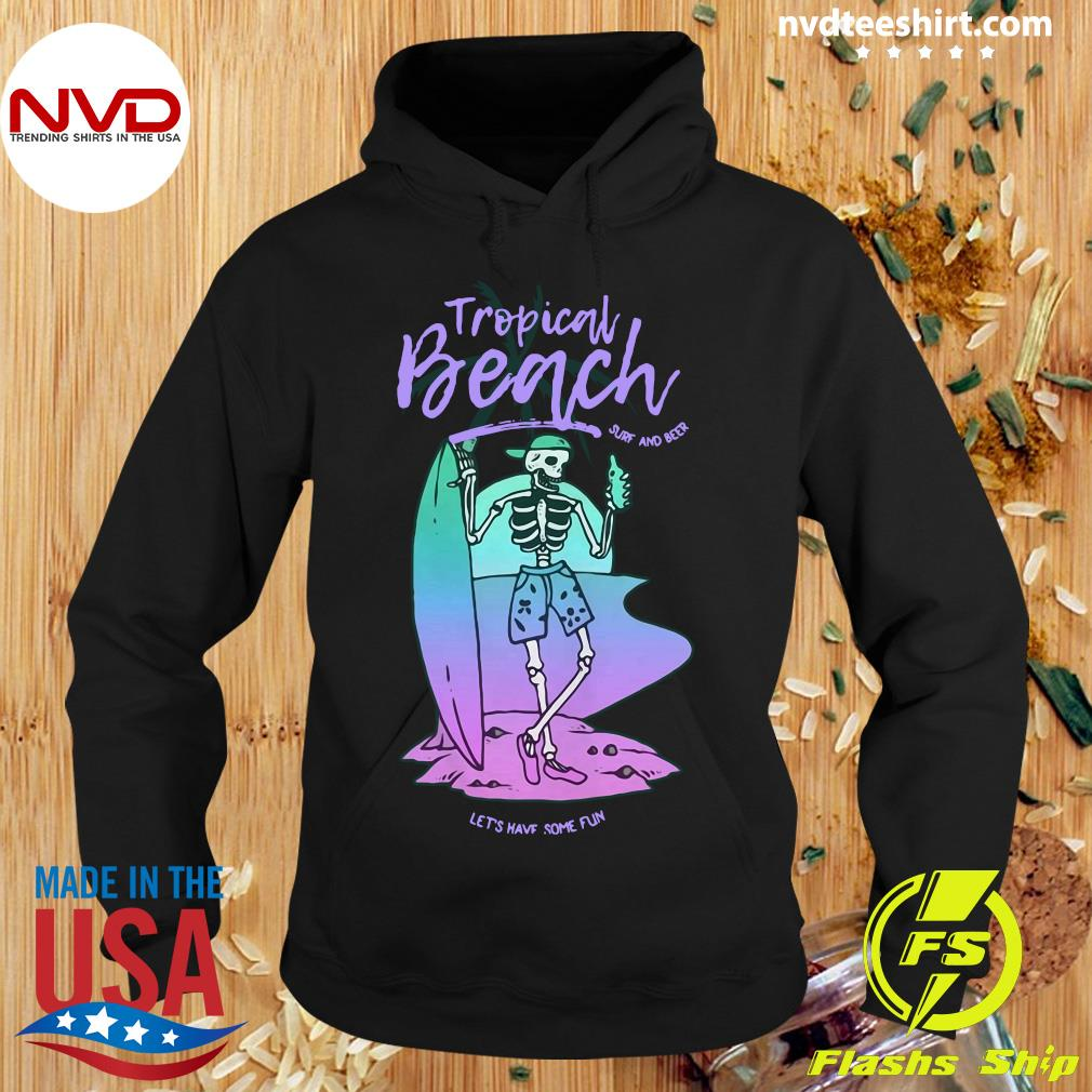Official Troppical Beach Sure And Beer Skeleton Drinking Beer Let's Have Some Fun Shirt Hoodie