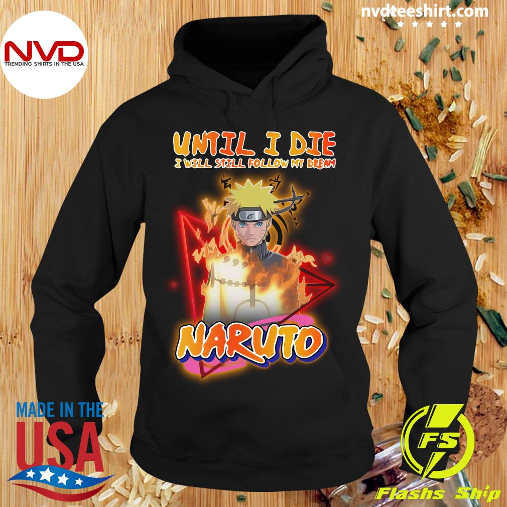 Official Until I Die I Will Sitll Follow My Dream Natuto Shirt Hoodie