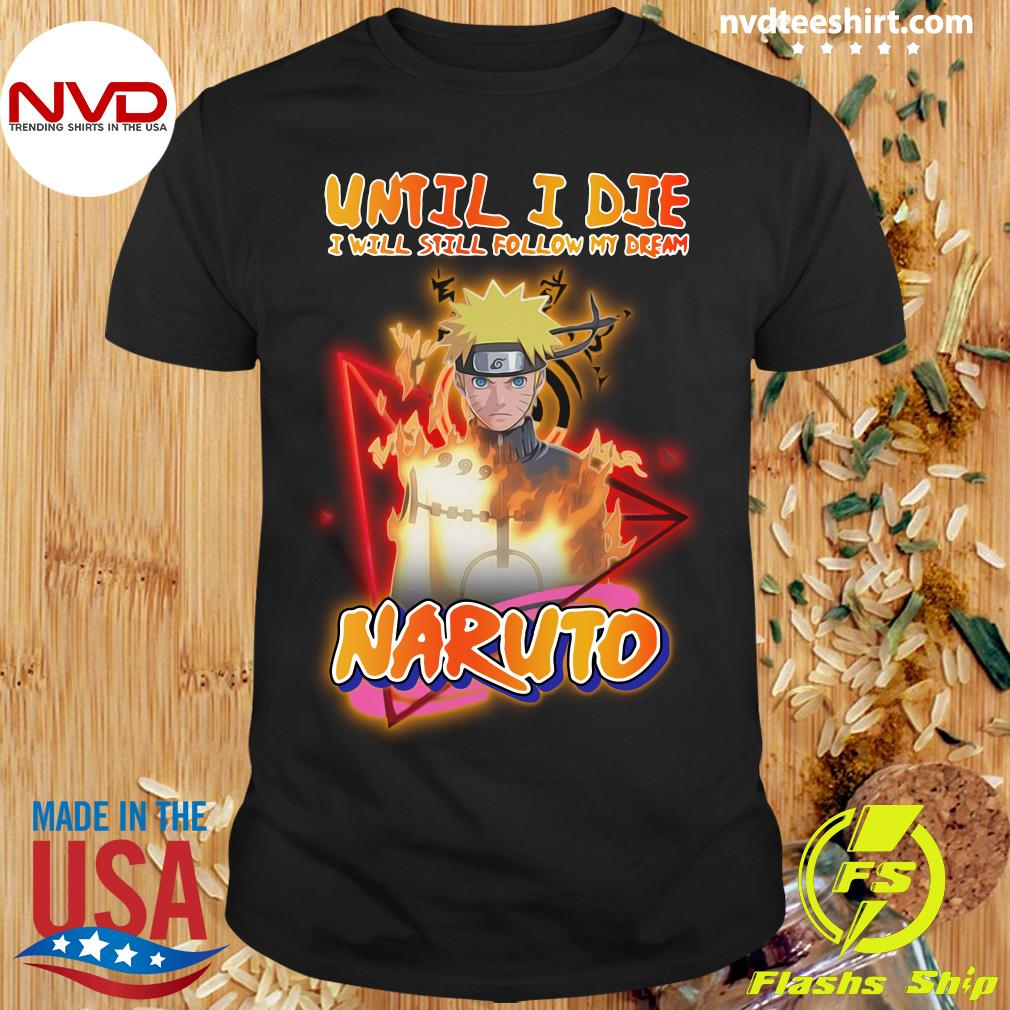 Official Until I Die I Will Sitll Follow My Dream Natuto Shirt