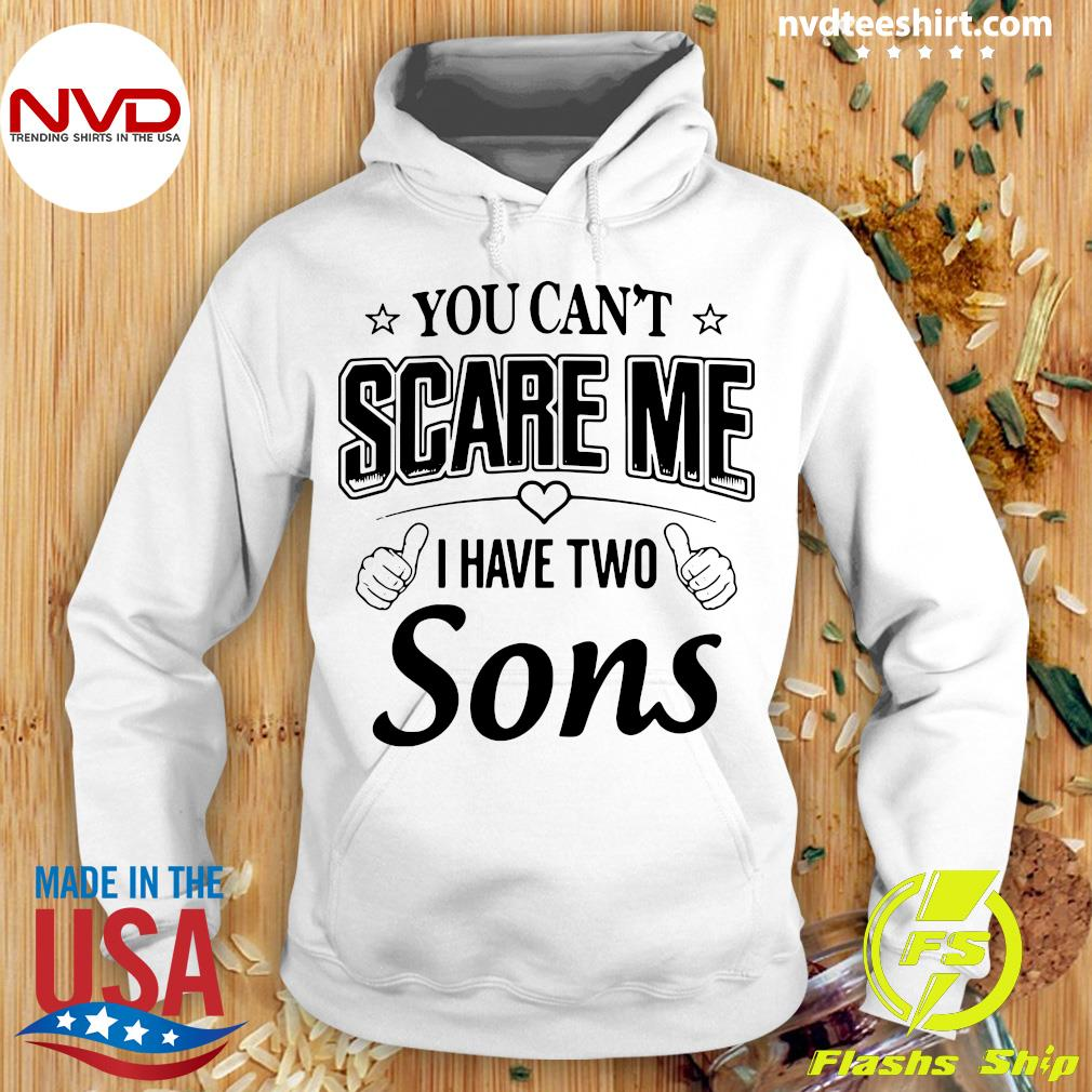 Official You Can't Scare Me I Have Two Sons Shirt Hoodie