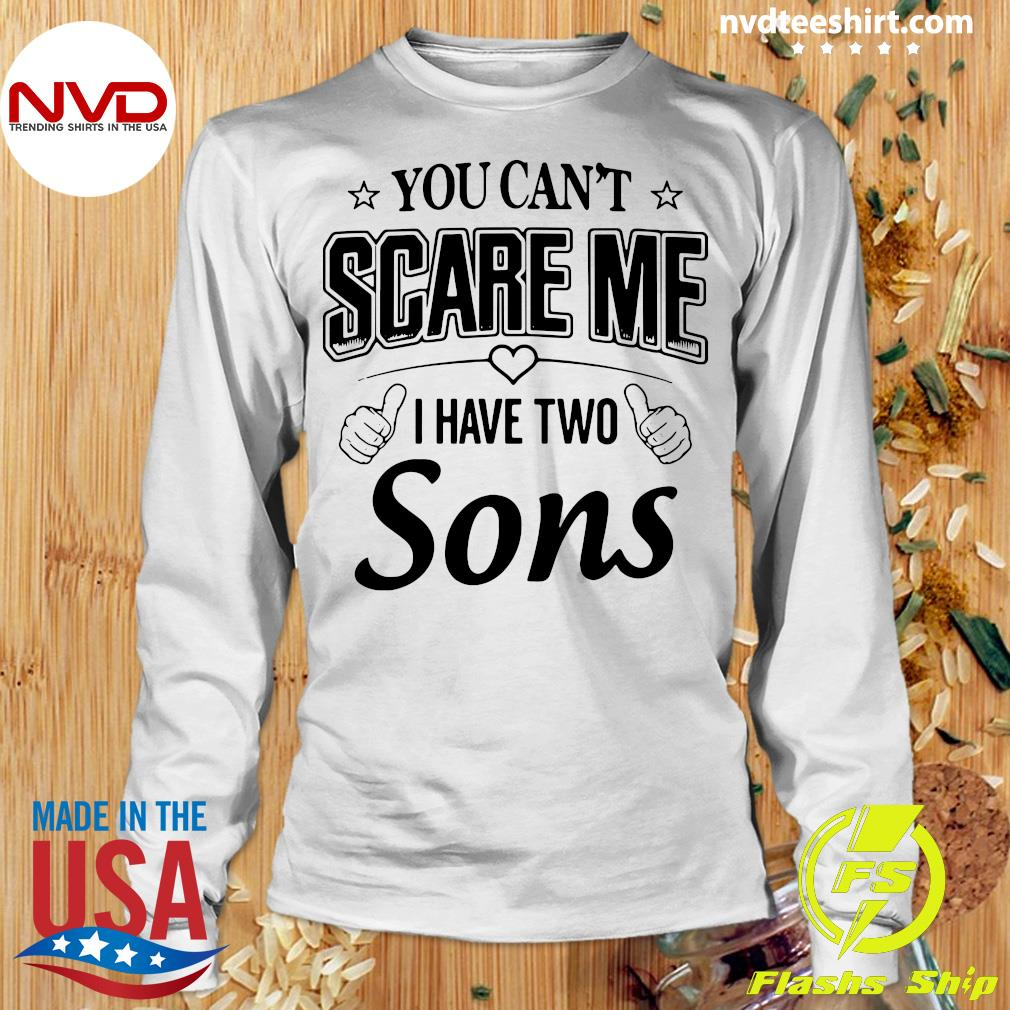 Official You Can't Scare Me I Have Two Sons Shirt Longsleeve