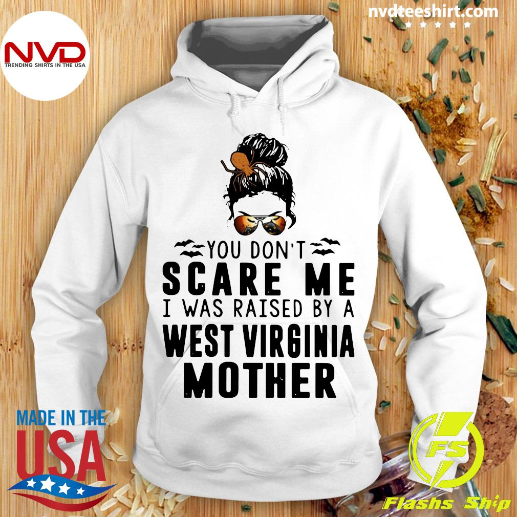 Official You Don't Scare Me I Was Raised By A West Virginia Mother Shirt Hoodie