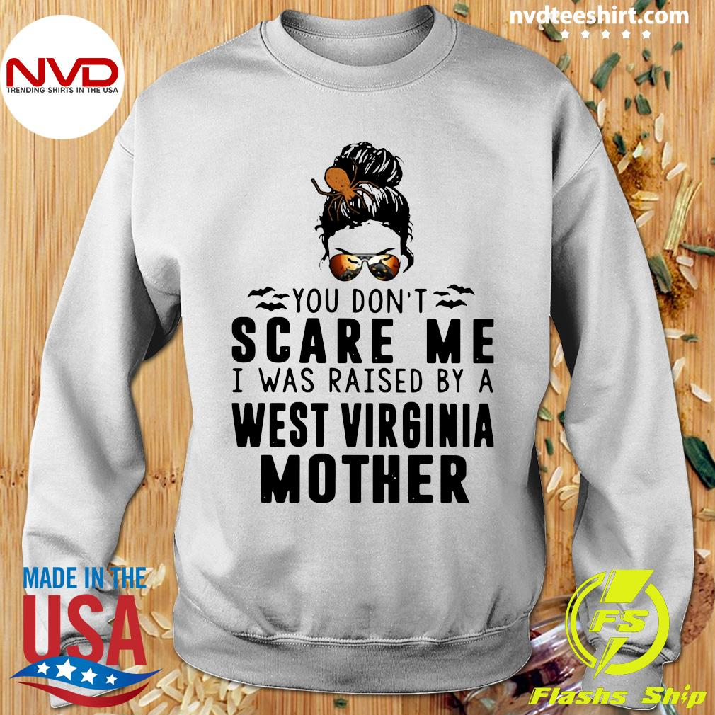 Official You Don't Scare Me I Was Raised By A West Virginia Mother Shirt Sweater