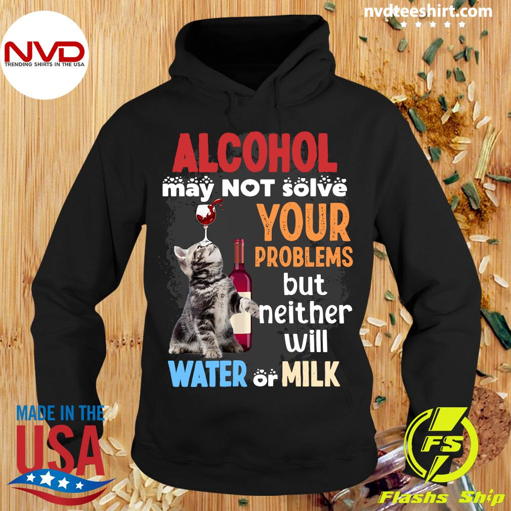 Alcohol May Not Solve Your Problems But Neither Will Water Or Milk Cat Funny T-s Hoodie