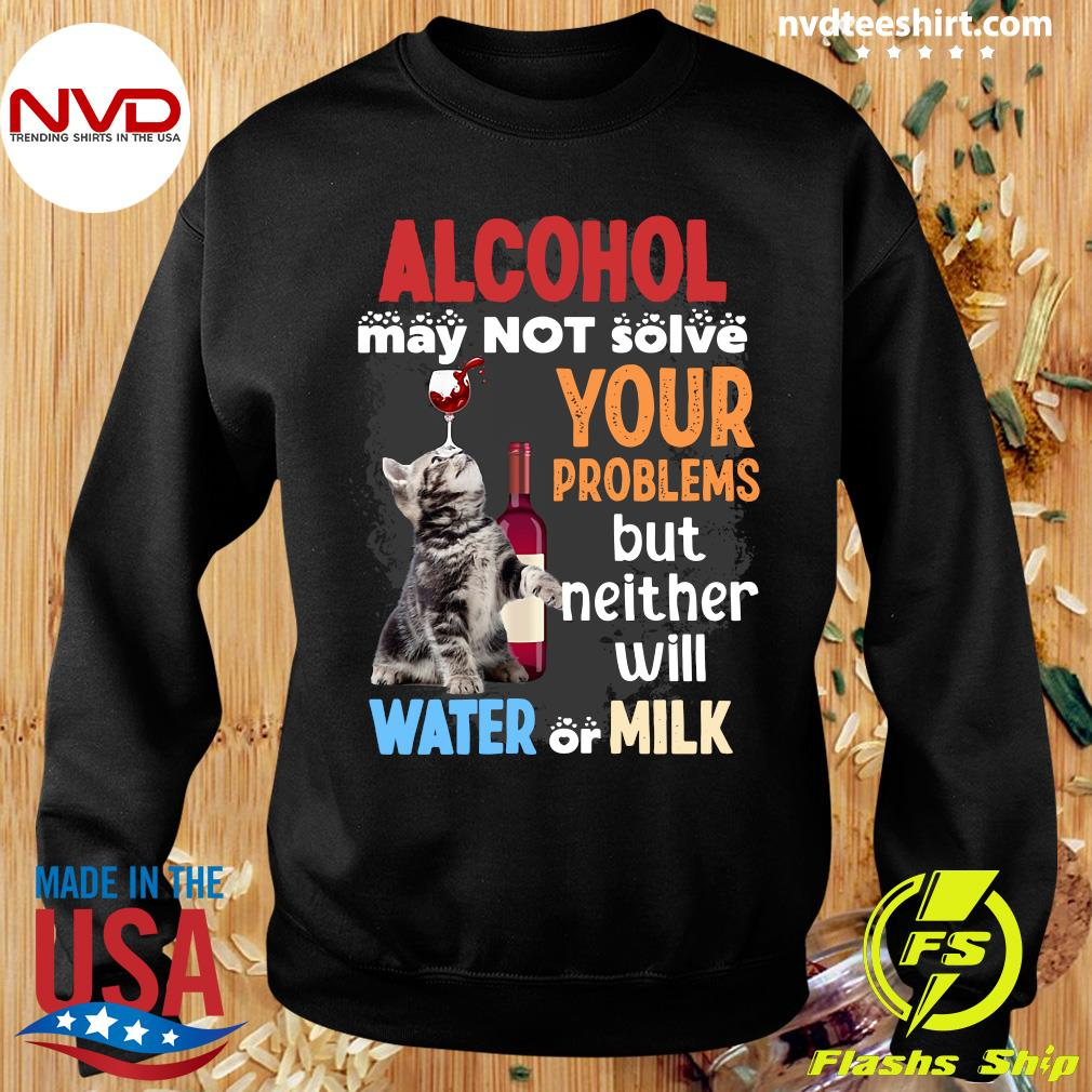Alcohol May Not Solve Your Problems But Neither Will Water Or Milk Cat Funny T-s Sweater