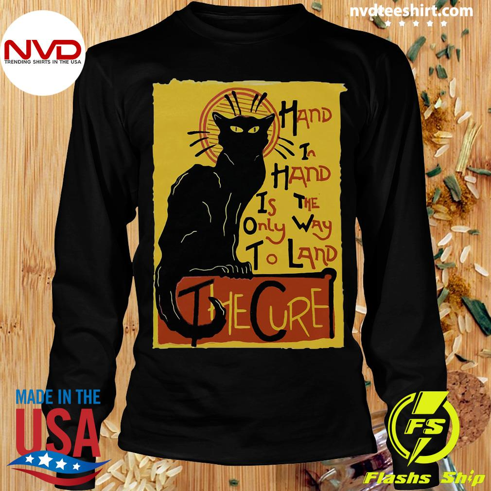 Funny Cat Hand In Hand Is The Only Way To Land The Cure T-s Longsleeve