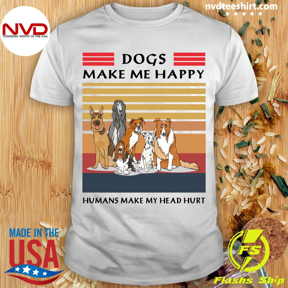 Funny Dogs Make Me Happy Humans Make My Head Hurt Vintage T-shirt