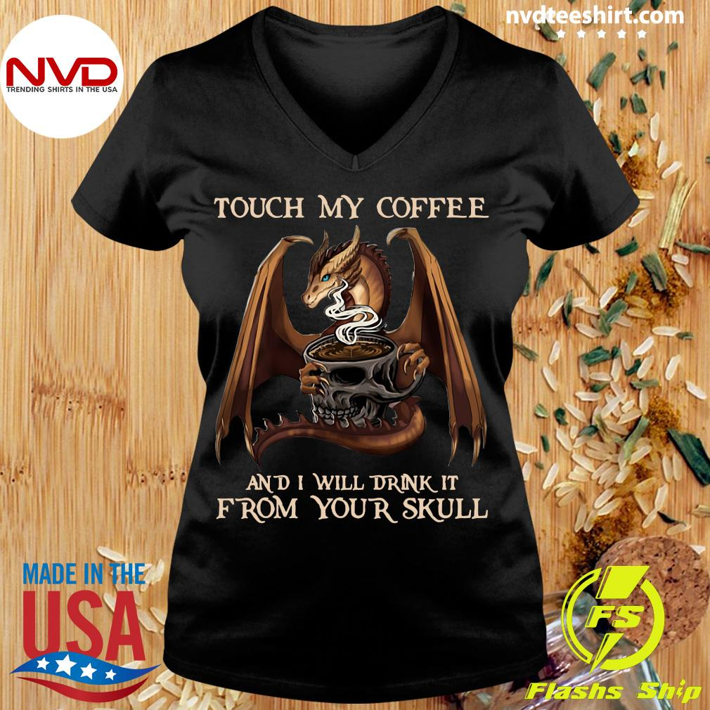 Funny Dragon Touch My Coffee And I Will Drink It From Your Skull T-s Ladies tee