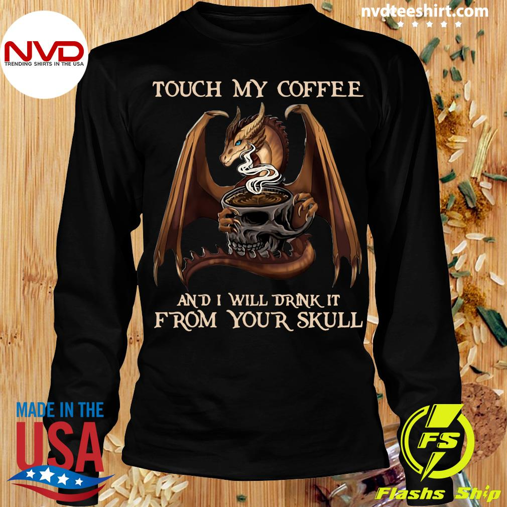 Funny Dragon Touch My Coffee And I Will Drink It From Your Skull T-s Longsleeve