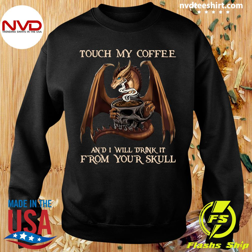 Funny Dragon Touch My Coffee And I Will Drink It From Your Skull T-s Sweater