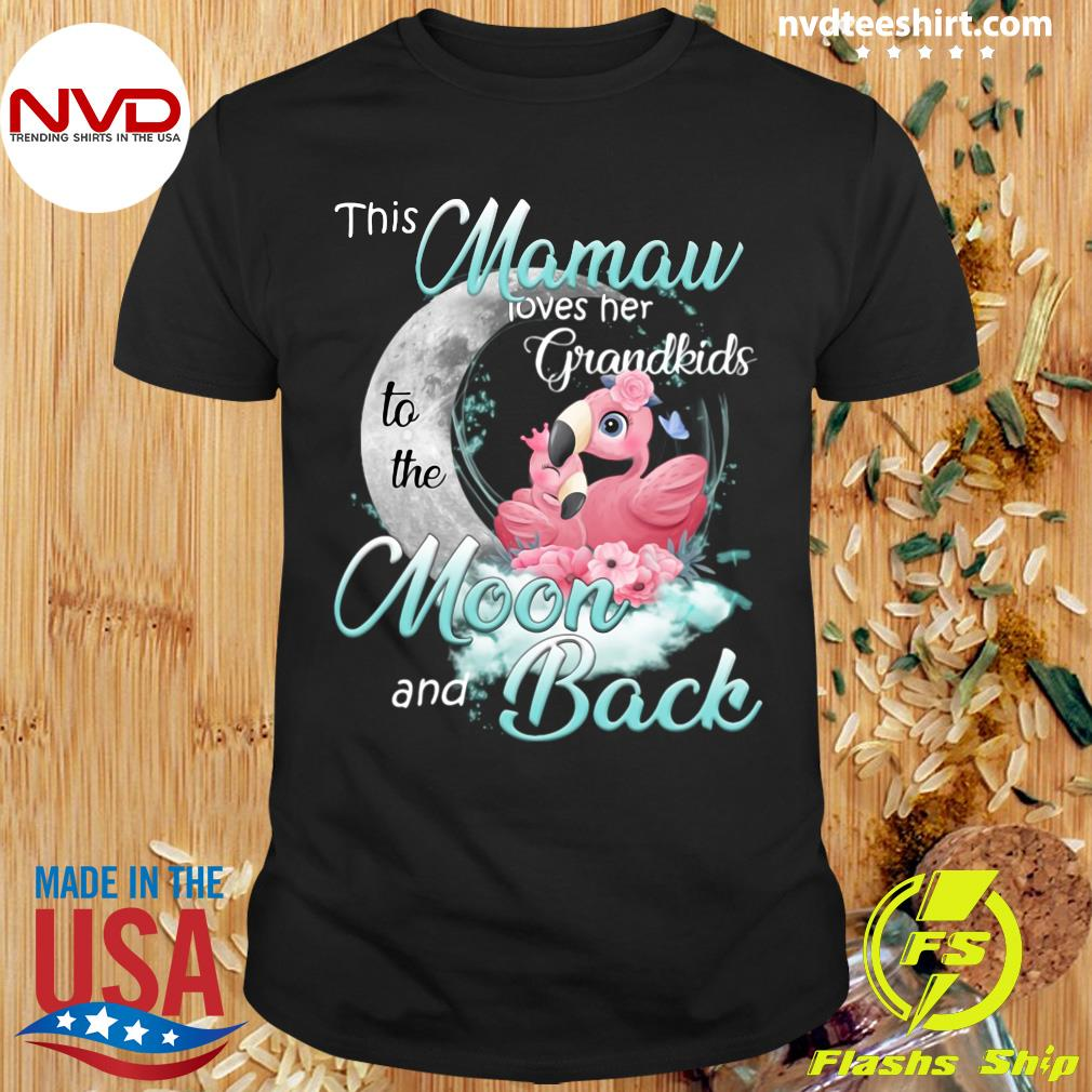 Funny Flamingo This Mamaw Loves Her Grandkids To The Moon And Back T-shirt