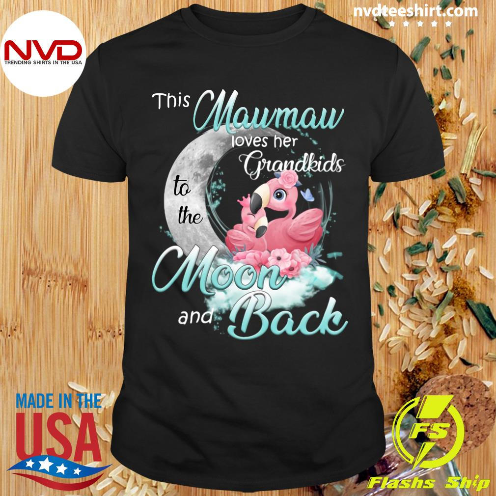 Funny Flamingo This Mawmaw Loves Her Grandkids To The Moon And Back T-shirt