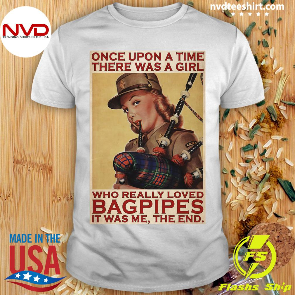 Funny Girl Once Upon A Time There A Girl Who Really Loved Bagpipes It Was Me T-shirt