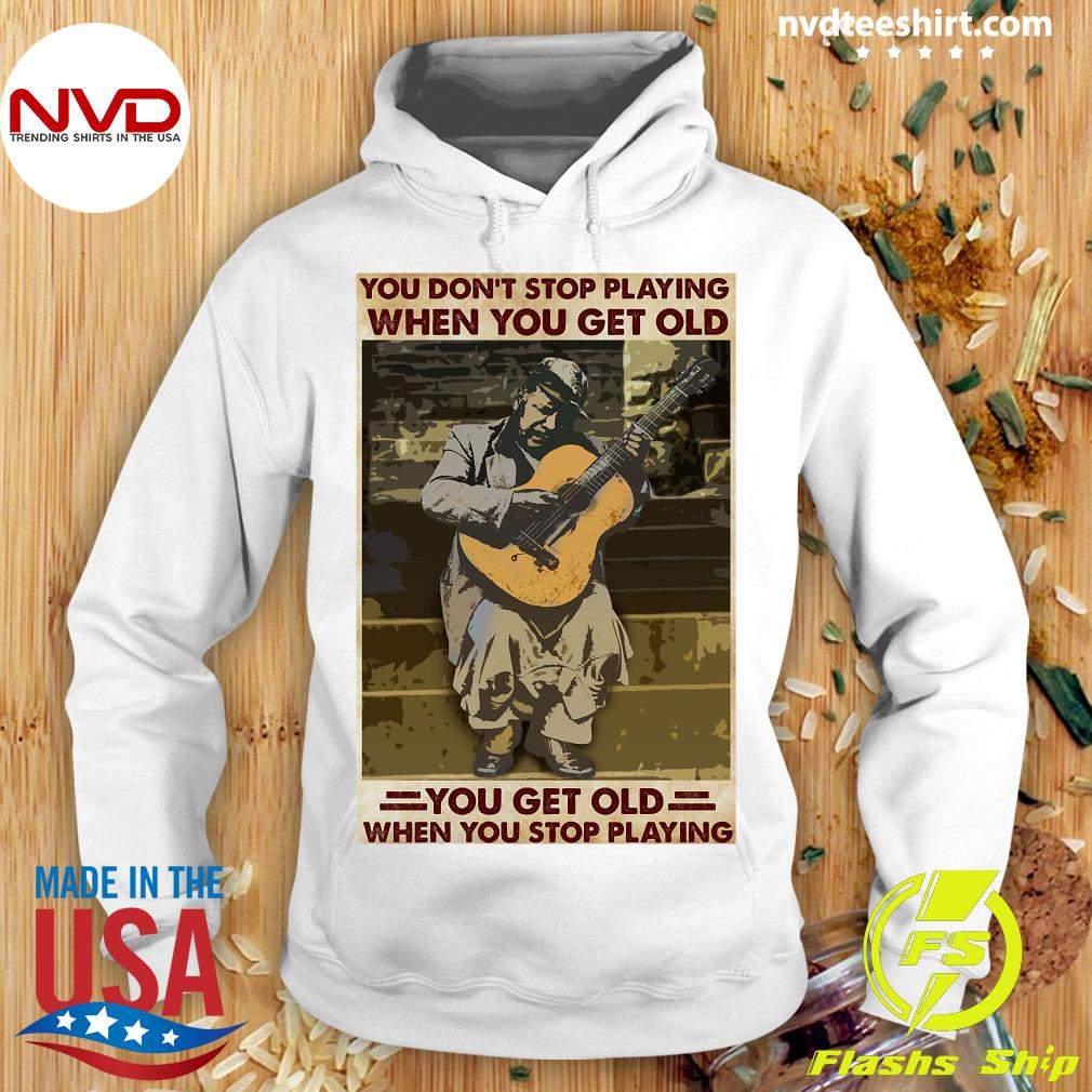 Funny Guitar You Don't Stop Playing When You Get Old When You Stop Playing T-s Hoodie