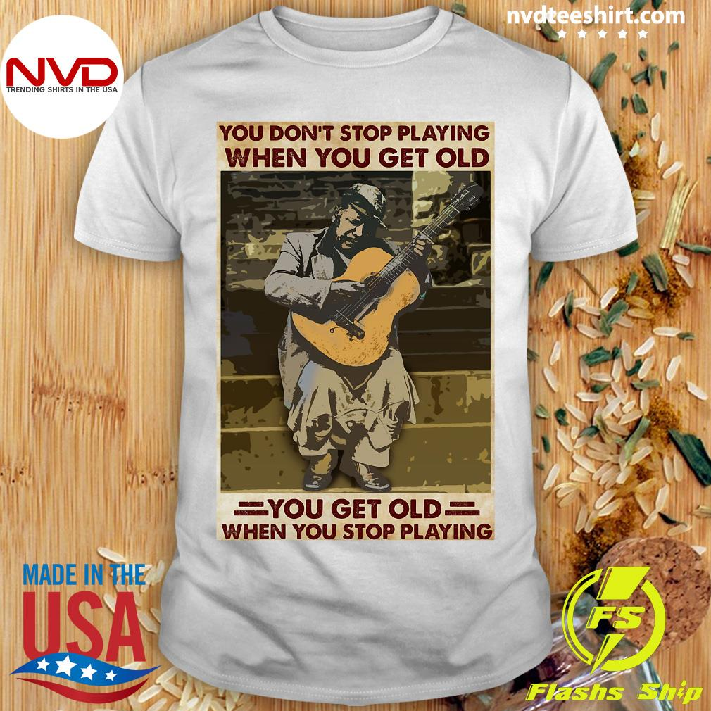 Funny Guitar You Don't Stop Playing When You Get Old When You Stop Playing T-shirt