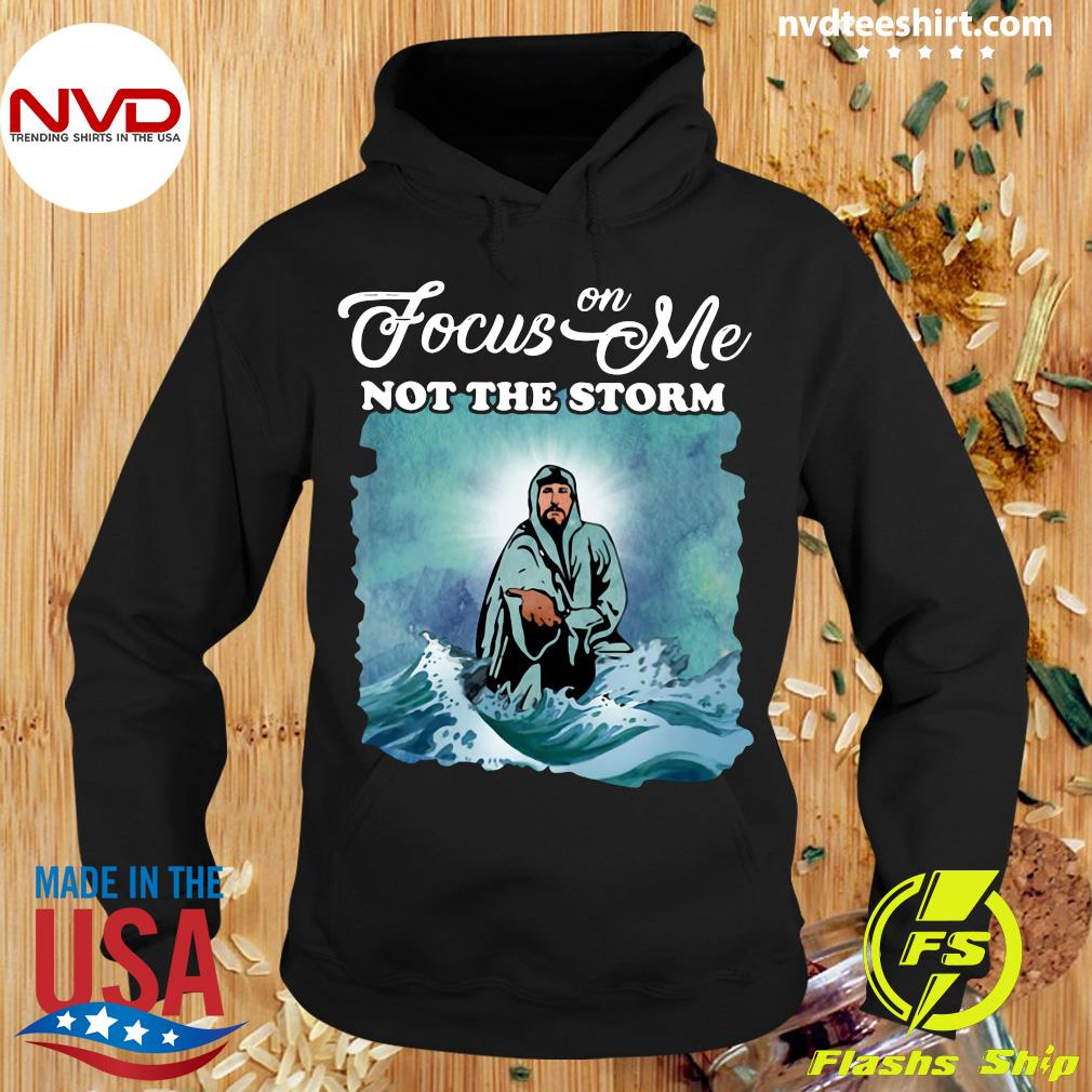 Funny Jesus Focus On Me Not The Storm T-s Hoodie