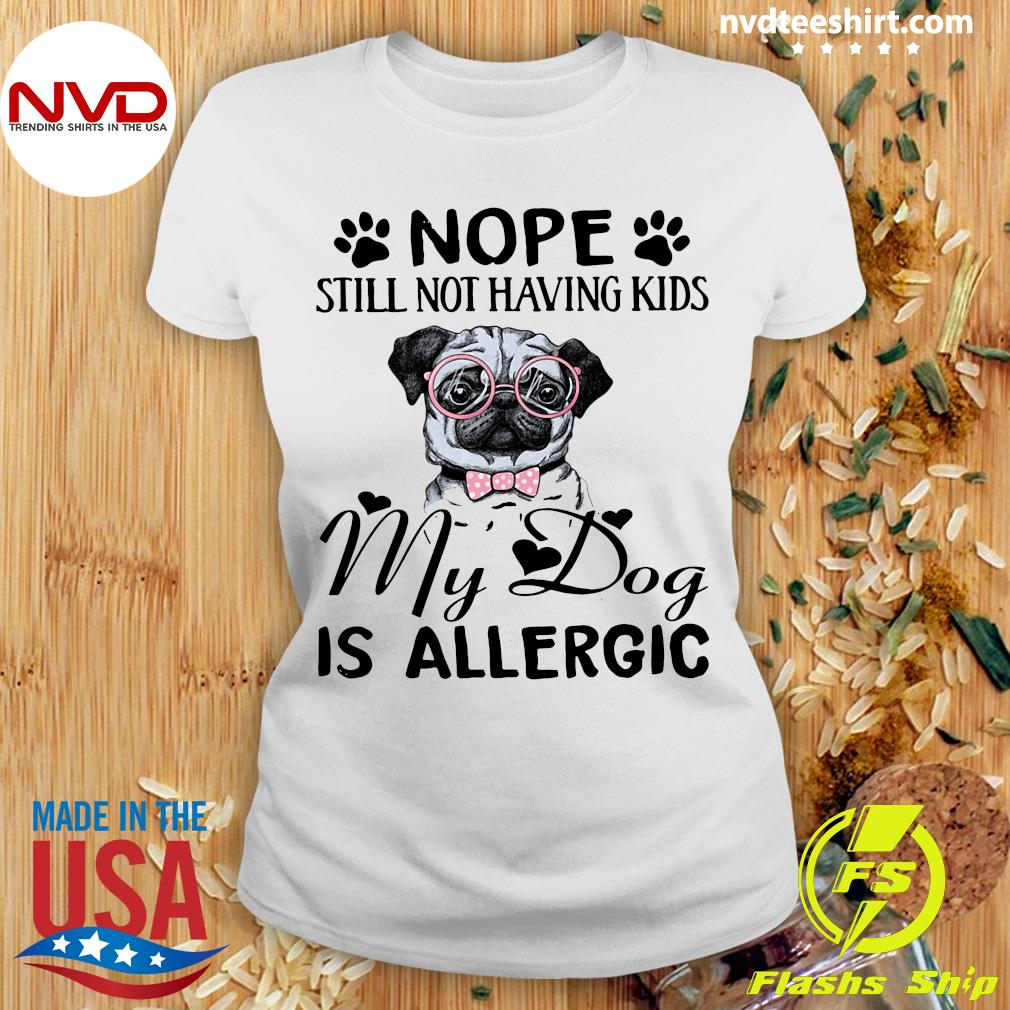 Funny Pitbull Dog Nope Still Not Having Kids My Dog Is Allergic T-s Ladies tee